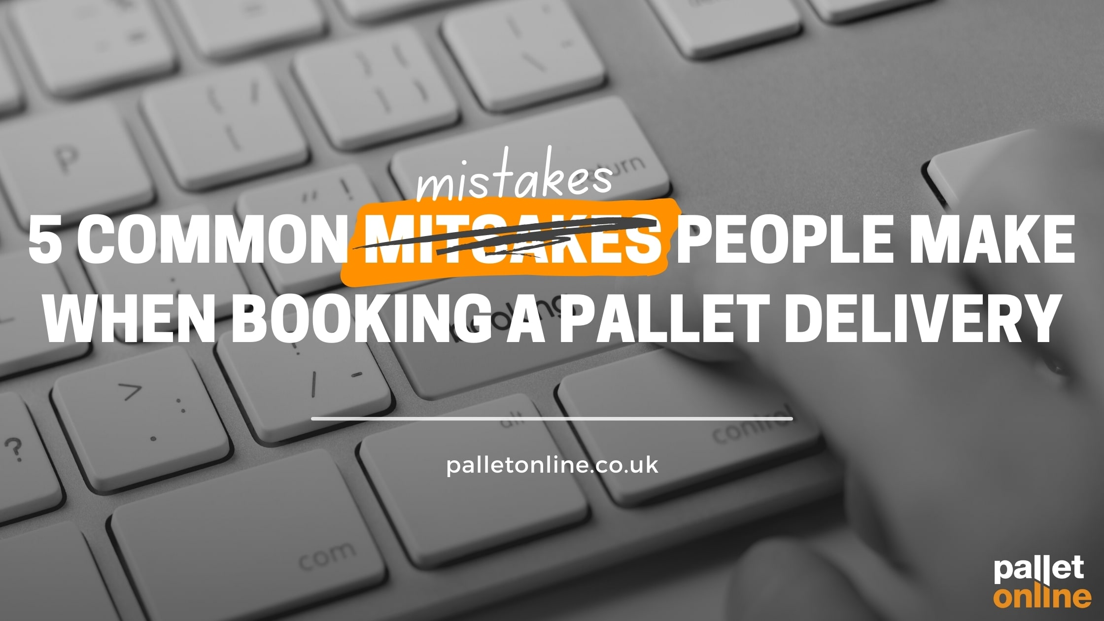 5 Common Mistakes People Make Booking Pallet Deliveries