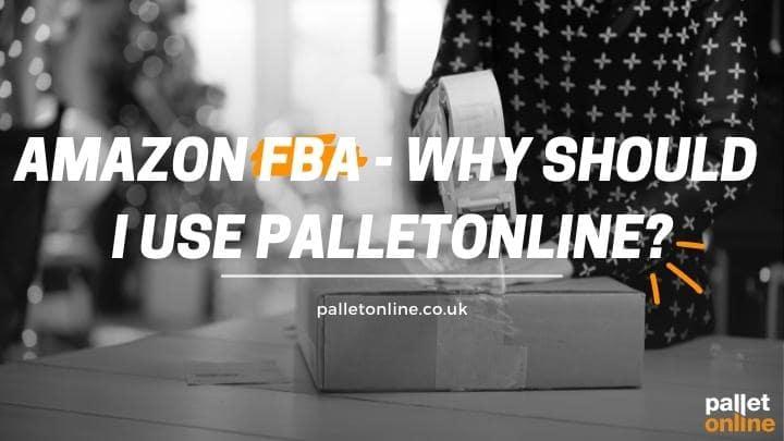 Amazon FBA - Why Should I Use PalletOnline?
