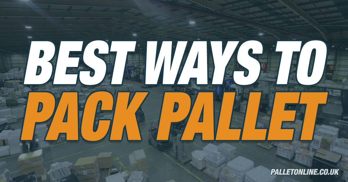 What is The Best Way To Pack My Pallet?