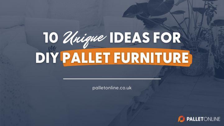 10 Unique Ideas for DIY Pallet Furniture