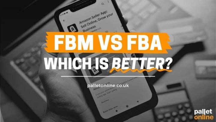 FBM Vs FBA: Which is Better?