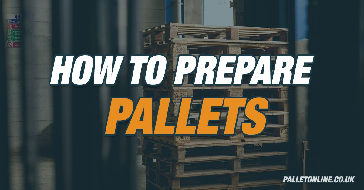 How to Prepare Pallets