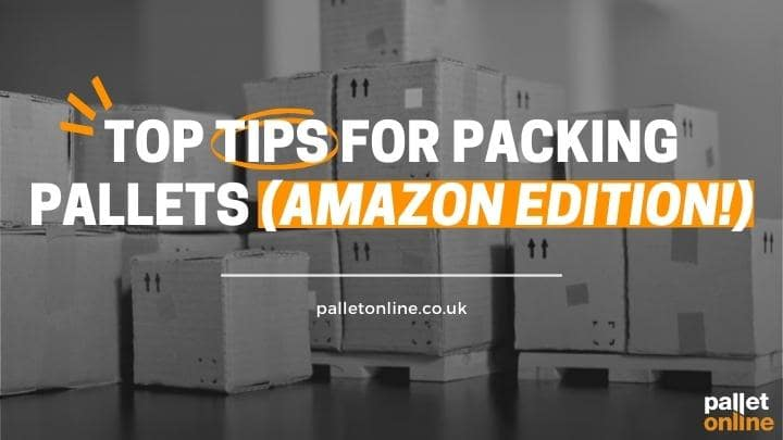 5 Top Amazon Tips For Packing Pallets