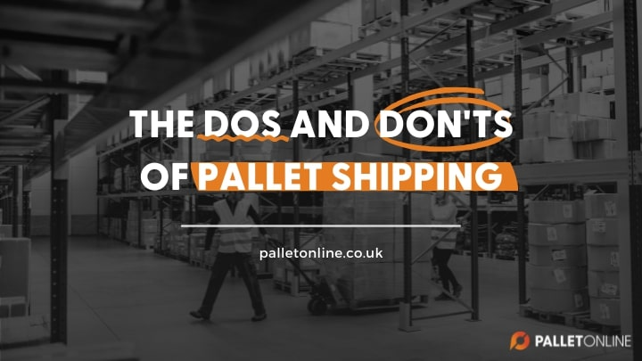 The Do's and Don'ts - Pallet Shipping
