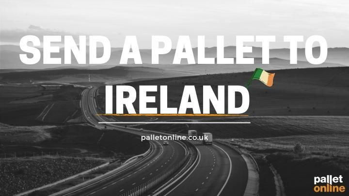 Send a Pallet to Ireland