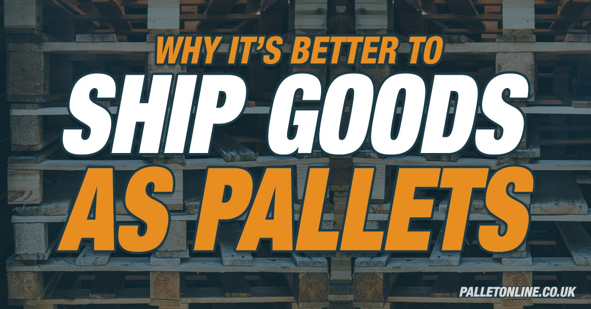 Why It's Better To Ship Goods As Pallets