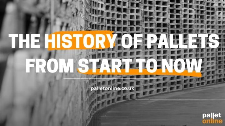 The History of Pallets From Start to Now